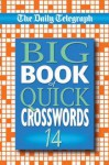 "The ""Daily Telegraph"" Big Book of Quick Crosswords: No. 14 - Telegraph Group Limited"
