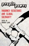 People Power: Unarmed Resistance and Global Solidarity - Howard Clark