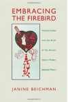 Embracing the Firebird: Yosano Akiko and the Rebirth of the Female Voice in Modern Japanese Poetry - Janine Beichman