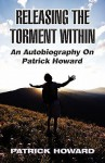 Releasing the Torment Within: An Autobiography on Patrick Howard - Patrick Howard