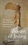 The Art of Living: The Classical Manual on Virtue, Happiness and Effectiveness - Epictetus, Sharon Lebell
