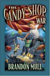 The Candy Shop War - Brandon Mull