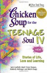 Chicken Soup for the Teenage Soul IV: Stories of Life, Love and Learning - Jack Canfield, Mark Victor Hansen, Kimberly Kirberger, Mitch Claspy