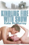 Kindling Fire With Snow - Kate McMurray