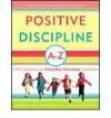 Positive Discipline A-Z: 1001 Solutions to Everyday Parenting Problems - Jane Nelsen, Lynn Lott, H Stephen Glenn