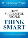 HOW SUCCESSFUL PEOPLE THINK SMART: 7 Ways you Can Develop Their Mind Power - Jill Ammon-Wexler