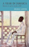 A Year in Jamaica: Memoirs of a Girl in Arcadia in 1889 - Diana Lewis