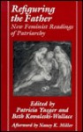 Refiguring the Father: New Feminist Readings of Patriarchy - Patricia Yaeger, Patricia Yaeger, Nancy K. Miller, Beth Kowaleski-Wallace