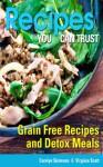 Recipes You Can Trust: Grain Free Recipes and Detox Meals - Carolyn Simmons, Scott Virginia