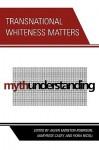 Transnational Whiteness Matters - Aileen Moreton-Robinson, Maryrose Casey