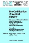 The Codification of Medical Morality: Historical and Philosophical Studies of the Formalization of Western Medical Morality in the Eighteenth and Nineteenth Centuries. Volume One: Medical Ethics and Etiquette in the Eighteenth Century - Robert B. Baker