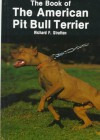 The Book of the American Pit Bull Terrier - Richard F. Stratton