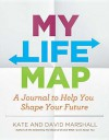 My Life Map: A Journal to Help You Shape Your Future - Kate Marshall, David Marshall