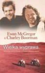Wielka wyprawa Niezwykła motocyklowa wyprawa dookoła świata - Ewan McGregor, Boorman Charley, Krzysztof Mazurek