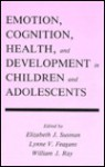 Emotion, Cognition, Health, and Development in Children and Adolescents - William J. Ray, Elizabeth J. Susman, Lynne V. Feagans