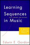 Learning Sequences in Music: Skill, Content, and Patterns : A Music Learning Theory - Edwin Gordon, Edwin E. Gordon