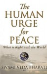 The Human Urge for Peace: What Is Right with the World - Swami Veda Bharati