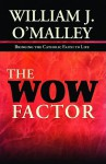 The Wow Factor: Bringing the Catholic Faith to Life - William J. O'Malley
