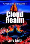 Cloud Realm: Chronicles of Ingarde 1 - Larry Smith