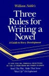 Three Rules for Writing a Novel: A Guide to Story Development - William Noble