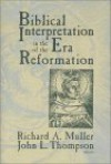 Biblical Interpretation in the Era of the Reformation - Richard A. Muller, John Lee Thompson