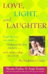 Love, Light and Laughter: Find the Love You Want...Enhance the Love You Have...with Relationship Secrets of the Enchanted Couple - Monte Farber, Amy Zerner