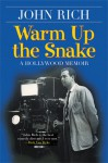 Warm Up the Snake: A Hollywood Memoir - John Rich