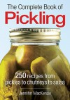The Complete Book of Pickling: 250 Recipes from Pickles & Relishes to Chutneys & Salsas - Jennifer MacKenzie