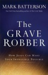The Grave Robber: How Jesus Can Make Your Impossible Possible - Mark Batterson