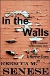 In the Walls: A Horror Story - Rebecca M. Senese