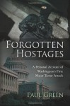 Forgotten Hostages: A Personal Account of Washington's First Major Terror Attack - Paul Green