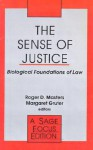 The Sense of Justice: Biological Foundations of Law - Roger D. Masters