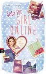 Solo für Girl Online (Die Girl Online-Reihe 3) - Zoe Sugg alias Zoella, Henriette Zeltner