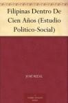 Filipinas Dentro De Cien Años (Estudio Politico-Social) - José Rizal
