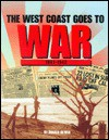 The West Coast goes to war: 1941-1942 - Don DeNevi, Donald De Nevi