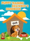 Puppy Training Beginner's Handbook: Starting Off Right With Your Puppy - Rob Griffin