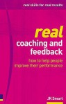 Real Coaching & Feedback: How to Help People Improve Their Performance - J.K. Smart