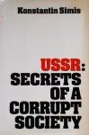 Ussr: Secrets Of A Corrupt Society - Konstantin m. simis, J. Edwards, M. Schneider