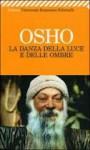 La danza della luce e delle ombre - Osho, Swami Anand Videha, Diwani