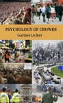 Psychology of Crowds (Annotated) - Gustave Le Bon