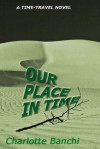 Our Place In Time: A Time Travel Suspense Novel - Charlotte Banchi