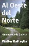 Al Oeste del Norte, Una Novela de Galicia (Spanish Edition) - Walter Battaglia