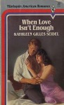 When Love Isn't Enough (Harlequin American Romance, No 80) - Kathleen Gilles Seidel