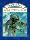 I Want to Be an Astronaut - Stephanie Maze, Catherine O'Neill Grace