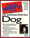 Complete Idiot's Guide to Fun and Tricks with Your Dog - Sarah Hodgson