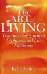 The Art of Living: Teachings for Spiritual Evolution and Life Fulfilment (spiritual guidance, spiritual inspiration, spiritual self help, personal growth and development, spiritual enlightenment) - Kelly Ashley