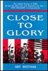Close to Glory: The Untold Stories of World War II - Arthur Weithas
