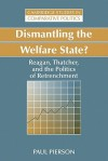 Dismantling the Welfare State?: Reagan, Thatcher and the Politics of Retrenchment (Cambridge Studies in Comparative Politics) - Paul Pierson, Robert H. Bates, Peter Lange