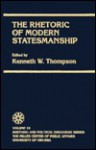 The Rhetoric of Modern Statesmanship, Volume XVIII - Kenneth W. Thompson