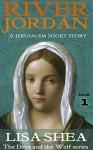 River Jordan: A Jerusalem Short Story (The Dove and the Wolf Book 1) - Lisa Shea